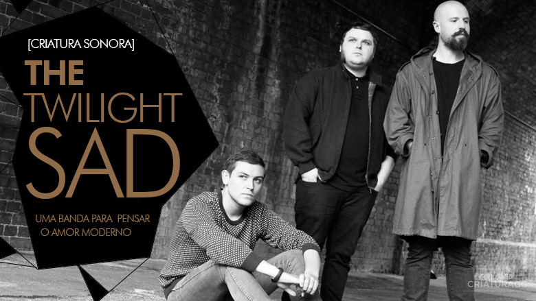 the-twilight-sad-criaturagg-criatura-sonora-resenha-banda-indie-rock-02